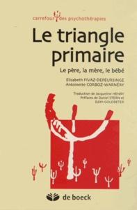 Elisabeth Fivaz-Depeursinge et Antoinette Corboz-Warnery - Le triangle primaire - Le père, la mère, le bébé.