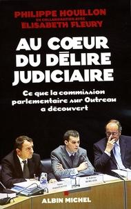 Elisabeth Fleury et Philippe Houillon - Au coeur du délire judiciaire - Ce que la commission parlementaire sur Outreau a découvert.