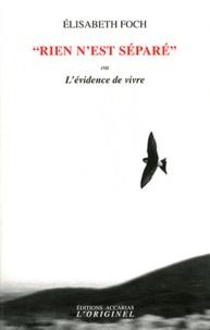 """Elisabeth Foch - """"Rien n'est séparé"""" - L'évidence de vivre."""
