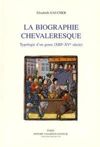 Elisabeth Gaucher - La biographie chevaleresque - Typologie d'un genre (XIIIe-XVe siècle).