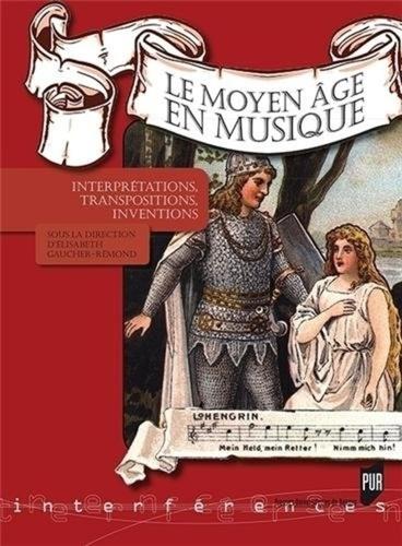 Elisabeth Gaucher-Rémond - Le Moyen Age en musique - Interprétations, transpositions, inventions.
