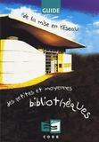 Elisabeth Gautier-Desvaux et Jean-Paul Jacob - Guide de la mise en réseau des petites et moyennes bibliothèques.