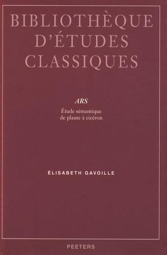 Elisabeth Gavoille - Ars - Etude sémantique de Plaute à Cicéron.
