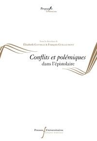 Elisabeth Gavoille et François Guillaumont - Conflits et polémiques dans l'épistolaire.