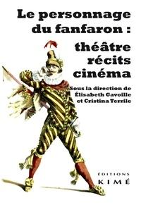 Elisabeth Gavoille et Cristina Terrile - Le personnage du fanfaron : théâtre, récits, cinéma.
