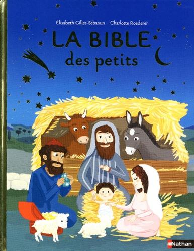 Elisabeth Gilles-Sebaoun et Charlotte Roederer - La Bible des petits.