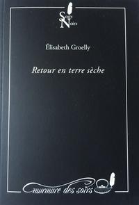 Elisabeth Groelly - Retour en terre sèche.