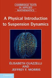Elisabeth Guazzelli et Jeffrey F. Morris - A Physical Introduction to Suspension Dynamics.