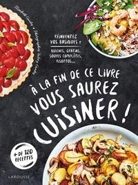 Elisabeth Guedès et Valéry Guédes - A la fin de ce livre vous saurez cuisiner ! - Réinventez vos basiques : quiches, gratins, soupes complètes, risottos....