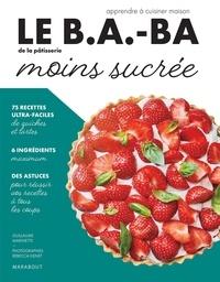 Elisabeth Guedès et Valéry Guedès - Le b.a.-ba de la pâtisserie moins sucrée.