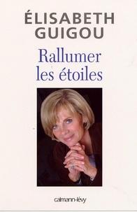 Elisabeth Guigou - Rallumer les étoiles.
