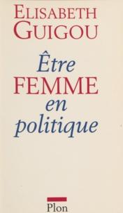 Elisabeth Guigou - Être femme en politique.