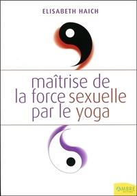 Elisabeth Haich - Maîtrise de la force sexuelle par le yoga.