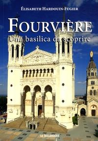 Elisabeth Hardouin-Fugier - Fourvière - Una basilica da scoprire.