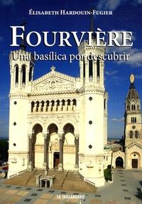 Elisabeth Hardouin-Fugier - Fourvière - Una basilica por descubrir.