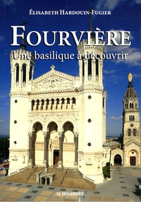 Elisabeth Hardouin-Fugier - Fourvière - Une basilique à découvrir.