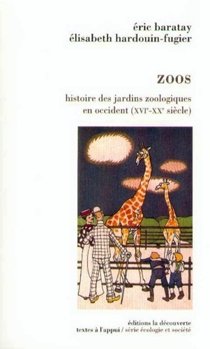 Elisabeth Hardouin-Fugier et Eric Baratay - Zoos - Histoire des jardins zoologiques en Occident (16ème-20ème siècles).