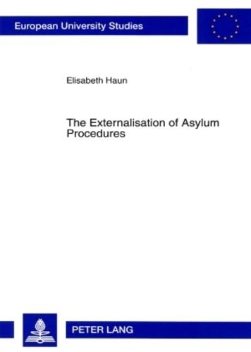 Elisabeth Haun - The Externalisation of Asylum Procedures - An Adequate EU Refugee Burden Sharing System?.