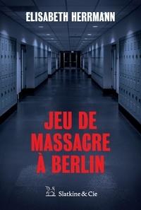 Elisabeth Herrmann et Elsa Vonau - Jeu de massacre à Berlin - Un polar allemand inquiétant.