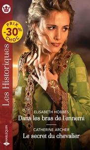 Elisabeth Hobbes et Catherine Archer - Dans les bras de l'ennemi ; Le secret du chevalier.