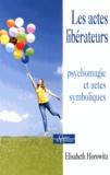 Elisabeth Horowitz - Les actes libérateurs - Psychomagie et actes symboliques.