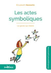 Elisabeth Horowitz - Les actes symboliques - Le geste qui libère.