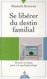 Elisabeth Horowitz - Se libérer du destin familial - Devenir soi-même grâce à la psychogénéalogie.