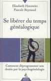 Elisabeth Horowitz et Pascale Reynaud - Se libérer du temps généalogique - Comment déprogrammer son destin par la psychogénéalogie.