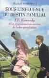Elisabeth Horowitz - Sous l'influence du destin familial - John Fitzgerald Kennedy et les programmations secrètes de l'arbre généalogique.