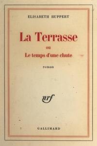 Elisabeth Huppert - La terrasse - Ou Le temps d'une chute.