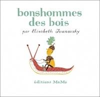 Elisabeth Ivanovsky - Bonshommes des bois.