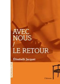 Elisabeth Jacquet - Avec nous / Le retour.