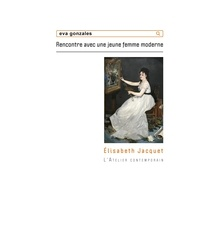 Elisabeth Jacquet - Eva Gonzalès - Rencontre avec une jeune femme moderne.