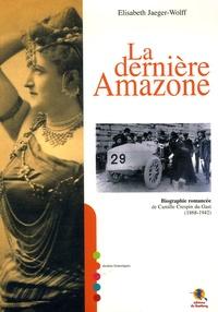 Elisabeth Jaeger Wolff - La dernière Amazone - Biographie romancée de Camille Crespin du Gast (1868-1942).