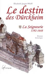 Elisabeth Jaeger Wolff - Le destin des Durckheim - Tome 1, La seigneurie.