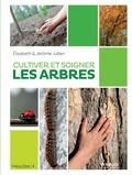 Elisabeth Jullien et Jérôme Jullien - Cultiver et soigner les arbres.