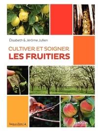 Ebooks gratuit télécharger Cultiver et soigner les fruitiers en francais 9782212140682 ePub RTF iBook par Elisabeth Jullien, Jérôme Jullien