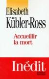 Elisabeth Kübler-Ross - Accueillir la mort - Questions et réponses sur la mort et les mourants.