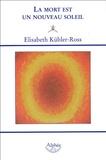 Elisabeth Kübler-Ross - La mort est un nouveau soleil.