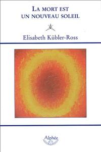 Livres anglais format pdf téléchargement gratuit La mort est un nouveau soleil FB2 par Elisabeth Kübler-Ross 9782753800281 en francais