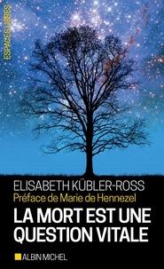 Elisabeth Kübler-Ross - La Mort est une question vitale - L'accompagnement des mourants pour changer de la vie.