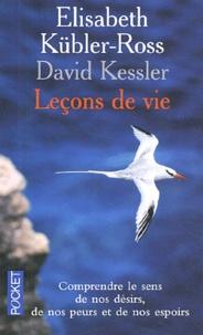 Elisabeth Kübler-Ross et David Kessler - Leçons de vie - Deux experts de la mort et des phases terminales nous révèlent les mystères de la vie.