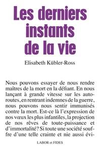 Elisabeth Kübler-Ross - Les derniers instants de la vie.