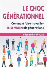 Elisabeth Lahouze-Humbert - Le choc générationnel - Comment faire travailler ensemble trois générations.
