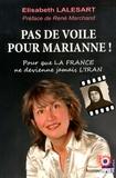 Elisabeth Lalesart - Pas de voile pour Marianne ! - Pour que la France ne devienne jamais l'Iran.