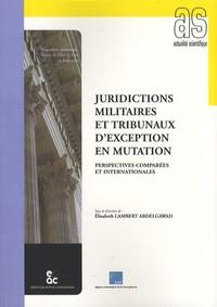 Elisabeth Lambert Abdelgawad et Fabian Omar Salvioli - Juridictions militaires et tribunaux d'exception en mutation - Perspectives comparées et internationales.