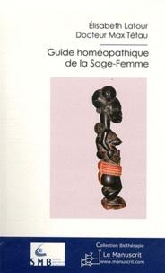 Elisabeth Latour et Max Tétau - Guide homéopathique de la Sage-Femme.