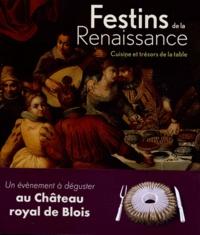 Elisabeth Latrémolière et Florent Quellier - Festins de la Renaissance - Cuisine et trésors de la table. Exposition présentée au Chaâteau royal de Blois du 7 juillet au 21 octobre 2012.