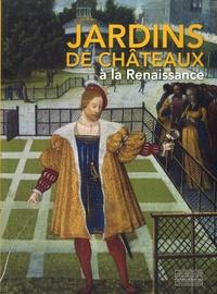 Elisabeth Latrémolière - Jardins de châteaux à la Renaissance.