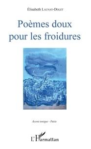 Ouvrir le fichier ebook téléchargement gratuit Poèmes doux pour les froidures 9782343186283 en francais PDB iBook par Elisabeth Launay-Dolet